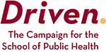 Driven. The Campaign for the School of Public Health