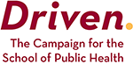 Driven. The Campaign for the School of Public Health