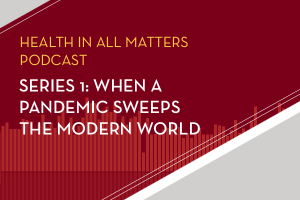 health in all matters podcast - when a pandemic sweeps the modern world