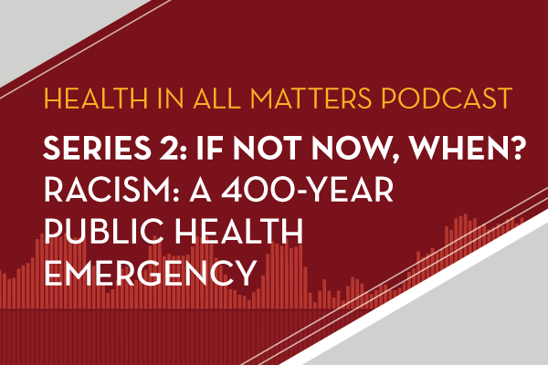 Series 2: If not now, when? Racism: A 400-year public health emergency